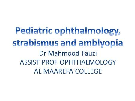 Objectives Understand the basics of pediatric ophthalmology. Define the role of a pediatric ophthalmologist. Rationalize why children need a different.
