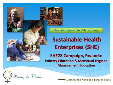 SHE28 Campaign, Rwanda: Puberty Education & Menstrual Hygiene Management Education Featured program for February 2015 Sustainable Health Enterprises (SHE)