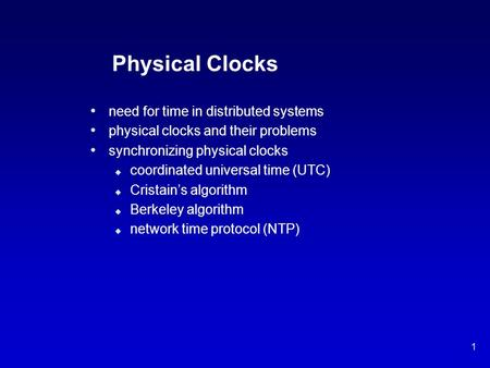 1 Physical Clocks need for time in distributed systems physical clocks and their problems synchronizing physical clocks u coordinated universal time (UTC)