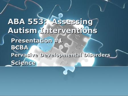 ABA 553: Assessing Autism Interventions Presentation #1 BCBA Pervasive Developmental Disorders Science Presentation #1 BCBA Pervasive Developmental Disorders.