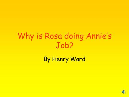 Why is Rosa doing Annie's Job? By Henry Ward Annie's Profile Annie is married with 2 children. Annie is currently unemployed. Annie is a skilled sewing.