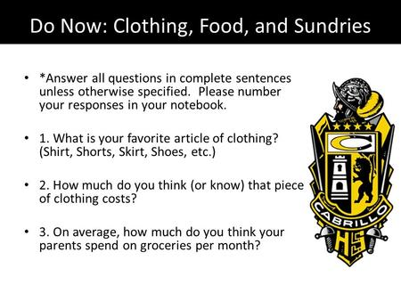 Do Now: Clothing, Food, and Sundries *Answer all questions in complete sentences unless otherwise specified. Please number your responses in your notebook.