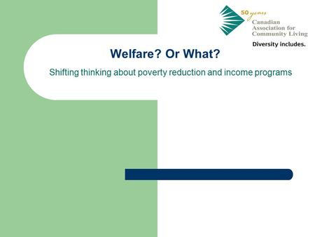 Welfare? Or What? Shifting thinking about poverty reduction and income programs.