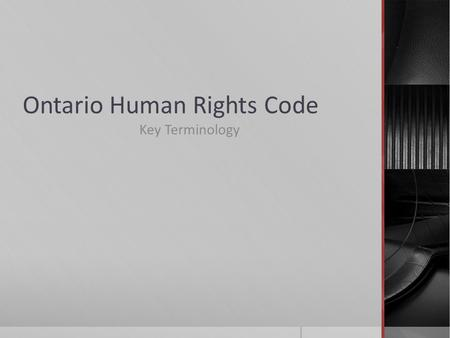 Ontario Human Rights Code Key Terminology. Glossary- and some notes accommodation(in employment, services)—to eliminate non-essential job requirements.