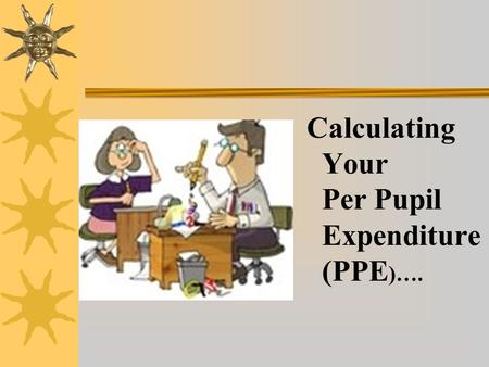 Calculating Your Per Pupil Expenditure (PPE )….. General Selection Requirements 1.An LEA must rank all of its schools (from which the LEA draws its children)