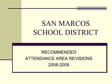 SAN MARCOS SCHOOL DISTRICT RECOMMENDED ATTENDANCE AREA REVISIONS 2008-2009.