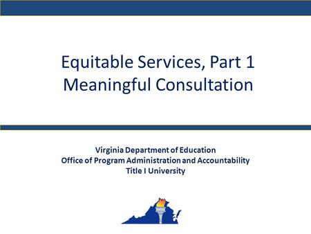 Equitable Services, Part 1 Meaningful Consultation Virginia Department of Education Office of Program Administration and Accountability Title I University.