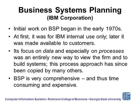 Business Systems Planning (IBM Corporation) Initial work on BSP began in the early 1970s. At first, it was for IBM internal use only; later it was made.