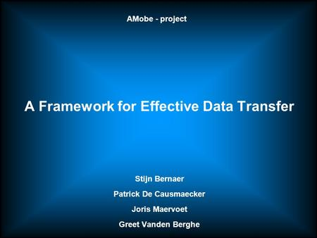 A Framework for Effective Data Transfer Stijn Bernaer Patrick De Causmaecker Joris Maervoet Greet Vanden Berghe AMobe - project.