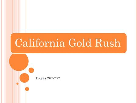 California Gold Rush Pages 267-272. W HEN AND WHERE WAS GOLD DISCOVERED IN C ALIFORNIA ? John Sutter was a pioneer who settled in California in 1839 He.