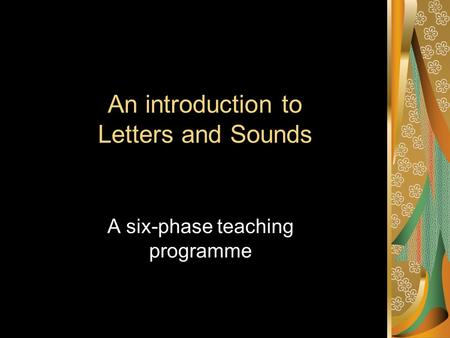 An introduction to Letters and Sounds A six-phase teaching programme.