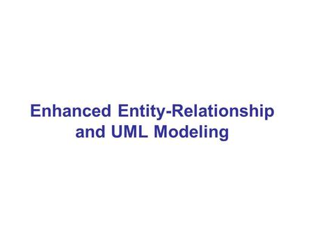 Enhanced Entity-Relationship and UML Modeling. Enhanced-ER (EER) Model Concepts Includes all modeling concepts of basic ER Additional concepts: subclasses/superclasses,