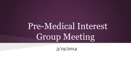 Pre-Medical Interest Group Meeting 3/19/2014. Reminders! —Need 6 points this semester (14 for the year) to remain an active member (meetings, donations,