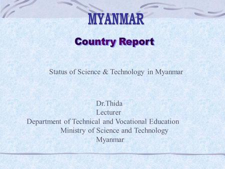 MYANMAR Country Report Status of Science & Technology in Myanmar