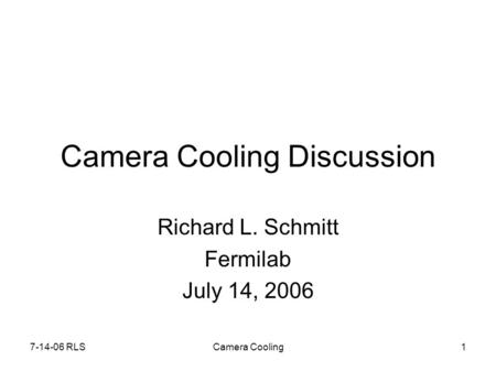 7-14-06 RLSCamera Cooling1 Camera Cooling Discussion Richard L. Schmitt Fermilab July 14, 2006.