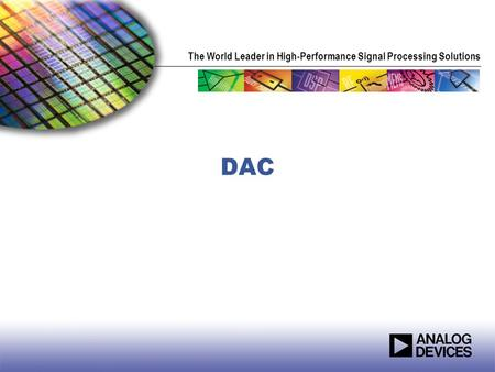The World Leader in High-Performance Signal Processing Solutions DAC.