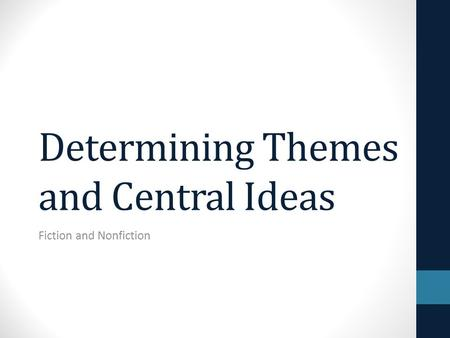 Determining Themes and Central Ideas Fiction and Nonfiction.