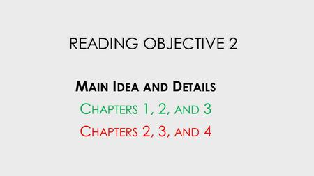 Main Idea and Details Chapters 1, 2, and 3 Chapters 2, 3, and 4