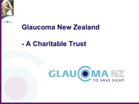 Glaucoma New Zealand - A Charitable Trust. Glaucoma New Zealand's objectives are to: Eliminate blindness and visual disability from glaucoma in our community.