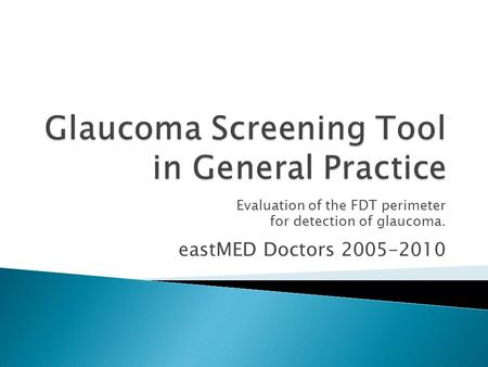 Evaluation of the FDT perimeter for detection of glaucoma. eastMED Doctors 2005-2010.