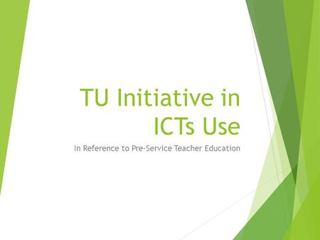 TU Initiative in ICTs Use In Reference to Pre-Service Teacher Education.