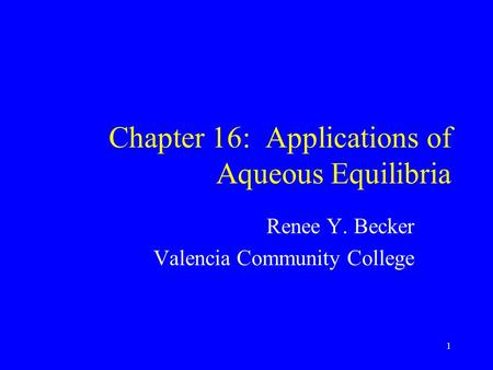 Chapter 16: Applications of Aqueous Equilibria Renee Y. Becker Valencia Community College 1.