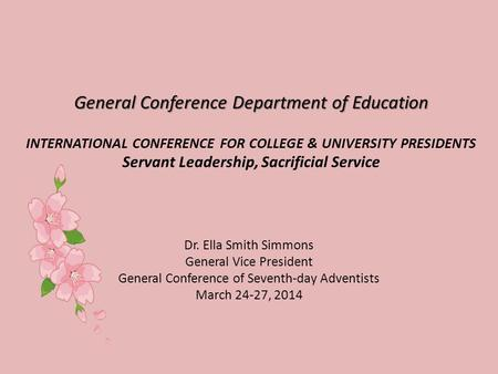 General Conference Department of Education General Conference Department of Education INTERNATIONAL CONFERENCE FOR COLLEGE & UNIVERSITY PRESIDENTS Servant.
