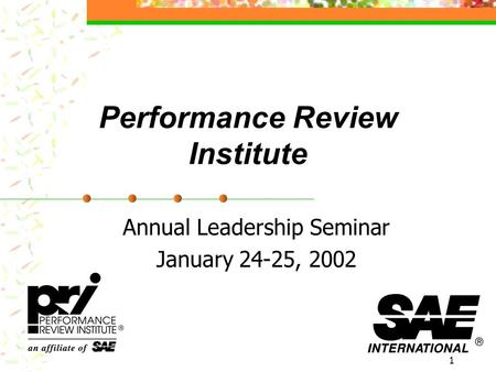 1 Performance Review Institute Annual Leadership Seminar January 24-25, 2002.