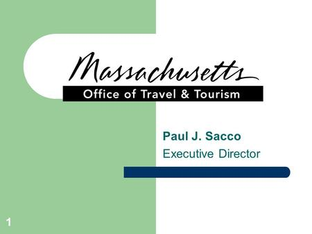 1 Paul J. Sacco Executive Director. 2 MOTT: Mission MOTT is the state agency dedicated to promoting Massachusetts as a travel destination in order to.