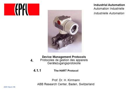 Device Management Protocols Protocoles de gestion des appareils Gerätezugangsprotokolle The HART Protocol Prof. Dr. H. Kirrmann ABB Research Center, Baden,