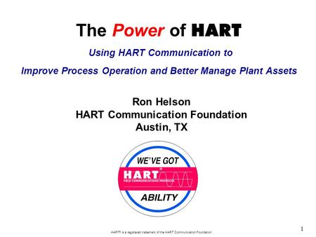 1 HART  is a registered trademark of the HART Communication Foundation The Power of HART Using HART Communication to Improve Process Operation and Better.