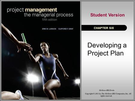 Developing a Project Plan CHAPTER SIX Student Version Copyright © 2011 by The McGraw-Hill Companies, Inc. All rights reserved. McGraw-Hill/Irwin.