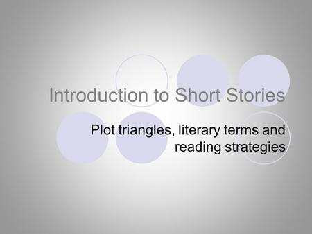 Introduction to Short Stories Plot triangles, literary terms and reading strategies.