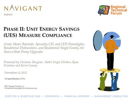 ©2011 Navigant Consulting, Inc. Confidential and proprietary. Do not distribute or copy. ENERGY DISPUTES & INVESTIGATIONS ECONOMICS FINANCIAL ADVISORY.