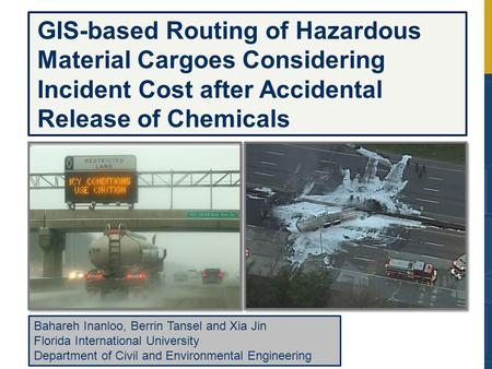 GIS-based Routing of Hazardous Material Cargoes Considering Incident Cost after Accidental Release of Chemicals Bahareh Inanloo, Berrin Tansel and Xia.
