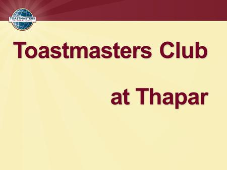 Toastmasters Club at Thapar. Toastmasters International?  Non-Profit Organization founded in 1924 in USA  It has a focussed approach, that of developing.