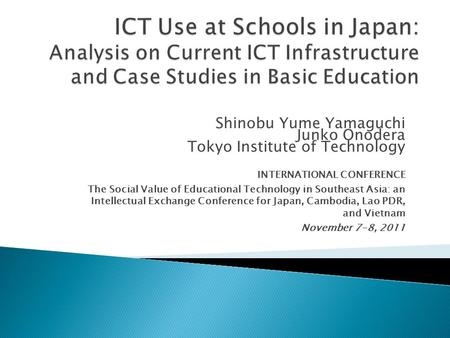 Shinobu Yume Yamaguchi Junko Onodera Tokyo Institute of Technology INTERNATIONAL CONFERENCE The Social Value of Educational Technology in Southeast Asia: