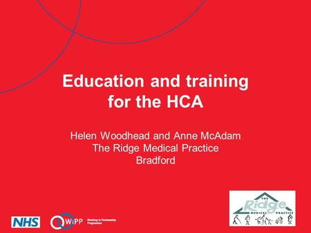Education and training for the HCA Helen Woodhead and Anne McAdam The Ridge Medical Practice Bradford.