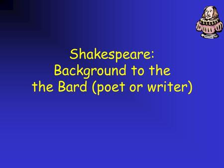 Shakespeare: Background to the the Bard (poet or writer)