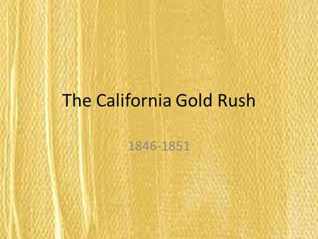 The California Gold Rush 1846-1851. In January, 1849. James Marshall was in charge of a team building a saw mill near a local river in Sacramento. It.
