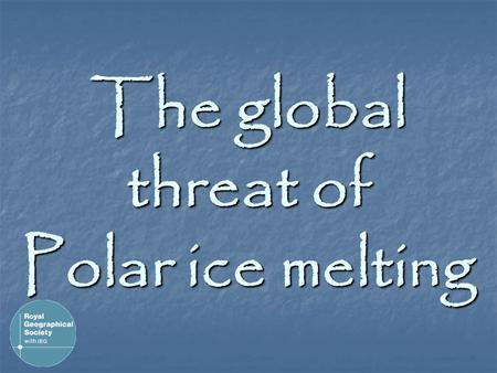 The global threat of Polar ice melting. What's the worry? Due to GLOBAL WARMING massive amounts of Arctic and Antarctic ice are beginning to melt. World.