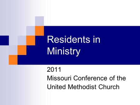 Residents in Ministry 2011 Missouri Conference of the United Methodist Church.