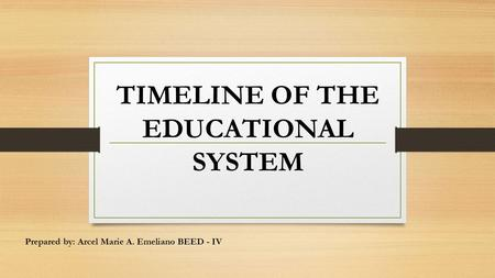 TIMELINE OF THE EDUCATIONAL SYSTEM