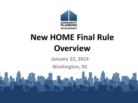 New HOME Final Rule Overview January 22, 2014 Washington, DC.