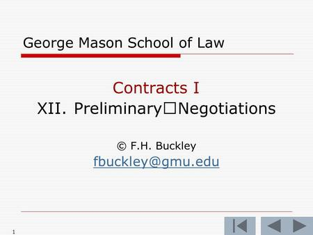 1 George Mason School of Law Contracts I XII. PreliminaryNegotiations © F.H. Buckley