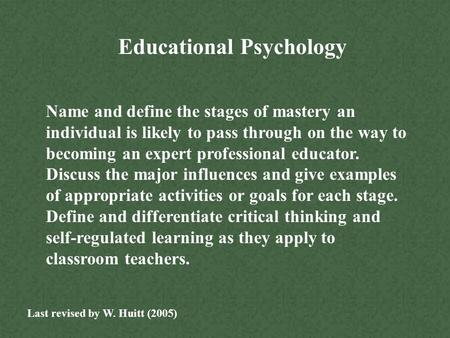 Educational Psychology Name and define the stages of mastery an individual is likely to pass through on the way to becoming an expert professional educator.