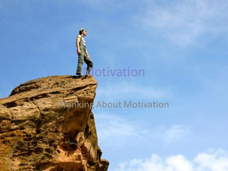 Motivation Thinking About Motivation. Motivation is the process whereby goal-directed activity is instigated and sustained.