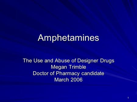 1 Amphetamines The Use and Abuse of Designer Drugs Megan Trimble Doctor of Pharmacy candidate March 2006.