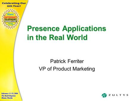 Presence Applications in the Real World Patrick Ferriter VP of Product Marketing.