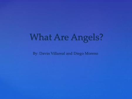 What Are Angels? By: Davin Villareal and Diego Moreno.